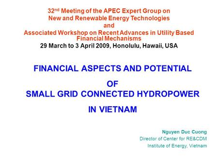 32 nd Meeting of the APEC Expert Group on New and Renewable Energy Technologies and Associated Workshop on Recent Advances in Utility Based Financial Mechanisms.