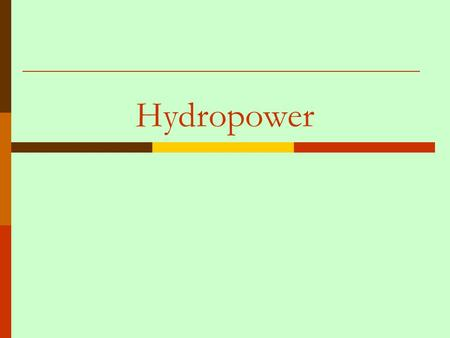 Hydropower. Hydrologic Cycle Hydropower to Electric Power Potential Energy Kinetic Energy Electrical Energy Mechanical Energy Electricity.