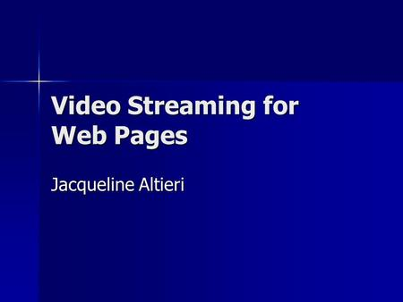 Video Streaming for Web Pages Jacqueline Altieri.