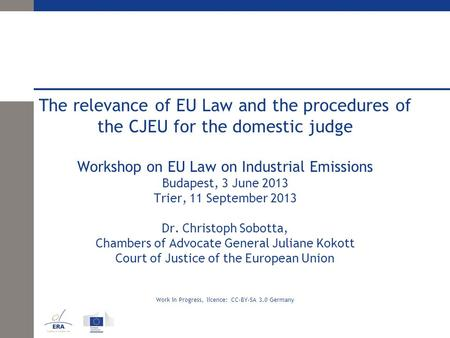 The relevance of EU Law and the procedures of the CJEU for the domestic judge Workshop on EU Law on Industrial Emissions Budapest, 3 June 2013 Trier, 11.