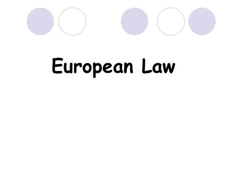 European Law. Introduction Most European law comes from the European Community although sometimes reference is incorrectly made to European Union law.
