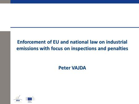 Enforcement of EU and national law on industrial emissions with focus on inspections and penalties Peter VAJDA.