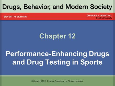 © Copyright 2011, Pearson Education, Inc. All rights reserved. Chapter 12 Performance-Enhancing Drugs and Drug Testing in Sports.
