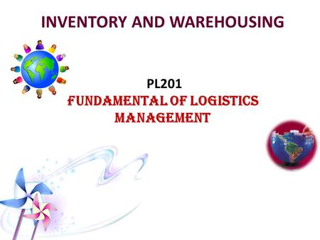 INVENTORY AND WAREHOUSING PL201 FUNDAMENTAL OF LOGISTICS MANAGEMENT.