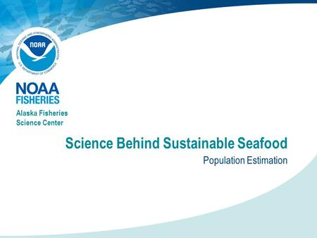 Science Behind Sustainable Seafood Population Estimation Alaska Fisheries Science Center.
