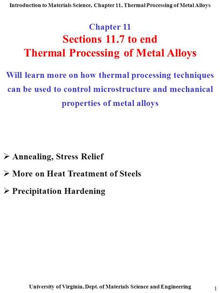 Introduction to Materials Science, Chapter 11, Thermal Processing of Metal Alloys University of Virginia, Dept. of Materials Science and Engineering 1.