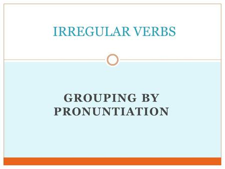 GROUPING BY PRONUNTIATION IRREGULAR VERBS. BET BURST COST CUT FIT HIT HURT LET BET BURST COST CUT FIT HIT HURT LET BET BURST COST CUT FIT HIT HURT LET.