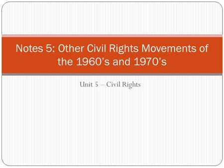 Notes 5: Other Civil Rights Movements of the 1960's and 1970's