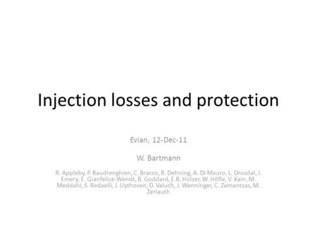 Injection losses and protection Evian, 12-Dec-11 W. Bartmann R. Appleby, P. Baudrenghien, C. Bracco, B. Dehning, A. Di Mauro, L. Drosdal, J. Emery, E.