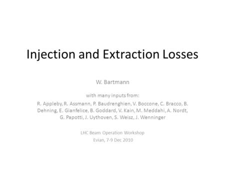 Injection and Extraction Losses W. Bartmann with many inputs from: R. Appleby, R. Assmann, P. Baudrenghien, V. Boccone, C. Bracco, B. Dehning, E. Gianfelice,