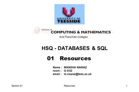 Section 01Resources1 HSQ - DATABASES & SQL 01 Resources And Franchise Colleges Name :MANSHA NAWAZ room :G 0/32