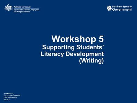 Workshop 5 Supporting Students' Literacy Development (Writing) Workshop 5 Supporting Student's Literacy learning Slide 1.