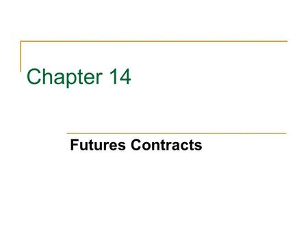 Chapter 14 Futures Contracts.