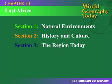 Section 1:Natural Environments Section 2:History and Culture Section 3:The Region Today CHAPTER 23 East Africa.