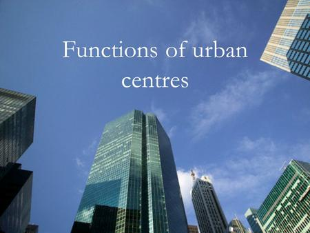 Functions of urban centres