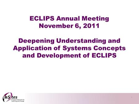 1 ECLIPS Annual Meeting November 6, 2011 Deepening Understanding and Application of Systems Concepts and Development of ECLIPS.