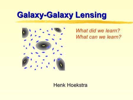 Galaxy-Galaxy Lensing What did we learn? What can we learn? Henk Hoekstra.