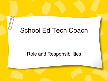 School Ed Tech Coach Role and Responsibilities. PSUSD Creates New Position! Position created in accordance with PSUSD Technology Plan to meet 21st Century.