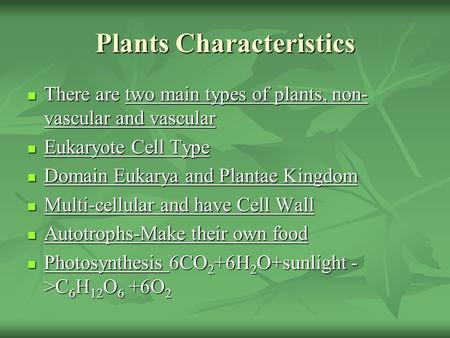 Plants Characteristics There are two main types of plants, non- vascular and vascular There are two main types of plants, non- vascular and vascular Eukaryote.
