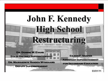 1 John F. Kennedy High School Restructuring Dr. Donnie W. Evans State District Superintendent Eileen F. Shafer Assistant Superintendent for Secondary Education.