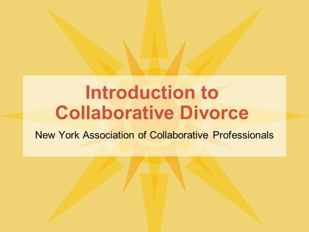 Introduction to Collaborative Divorce New York Association of Collaborative Professionals.