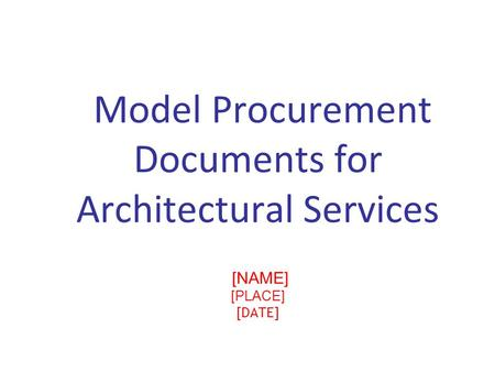 Model Procurement Documents for Architectural Services [NAME] [PLACE] [DATE]