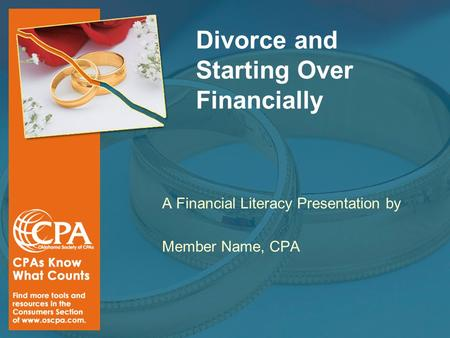 Divorce and Starting Over Financially A Financial Literacy Presentation by Member Name, CPA.