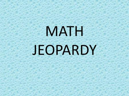 MATH JEOPARDY. Basic & Extended Multiplication Expanded Multiplication Estimation and Rounding Traditional Multiplication Factoring 100 200 300 400.