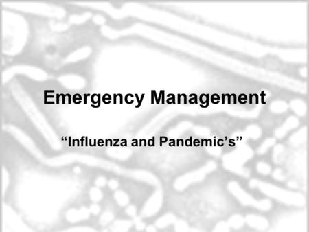 "Emergency Management ""Influenza and Pandemic's"". Influenza Pandemic Influenza 1918 - the worst pandemic in U.S. History First Case March 11,1918 - Fort."