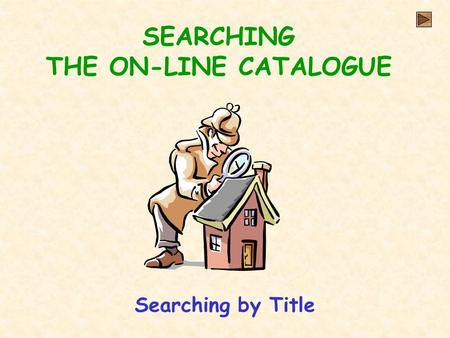 SEARCHING THE ON-LINE CATALOGUE Searching by Title.