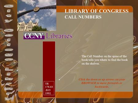 LIBRARY OF CONGRESS CALL NUMBERS TR 178.83.B35 1992 The Call Number on the spine of the book tells you where to find the book on the shelves. Click the.