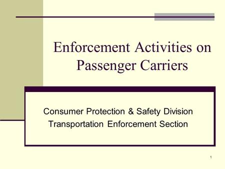 1 Enforcement Activities on Passenger Carriers Consumer Protection & Safety Division Transportation Enforcement Section.