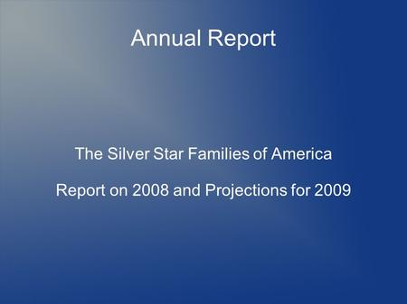 Annual Report The Silver Star Families of America Report on 2008 and Projections for 2009.
