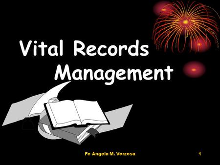 Fe Angela M. Verzosa1 Vital Records Management. 2 Vital Records Management The objective is to prevent the loss of information which is critical to the.
