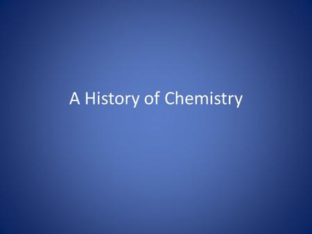 A History of Chemistry. Where did it all begin? 1000 BC – production of Iron from ore Wine making Primitive alloys Farming (Fertilizer)