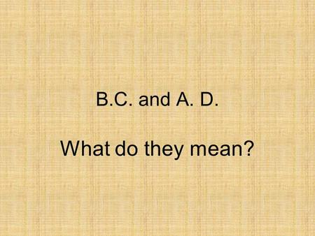 B.C. and A. D. What do they mean?.