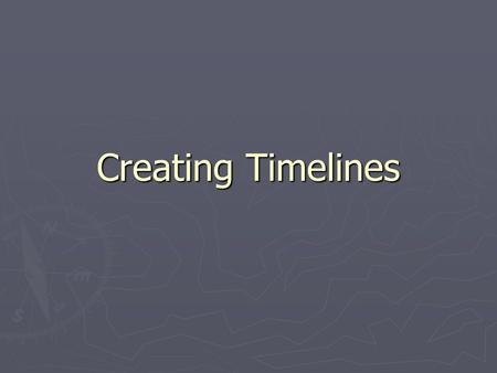 Creating Timelines. A Timeline Tells a Story… Good Timelines…. ► Are sequential (years and events are labeled in correct order!) ► Are easy to read (neat)