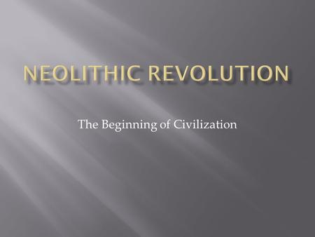 The Beginning of Civilization.  Pre-History  History  Domestication  BCE & CE and AD  Periodization  Neolithic Revolution.