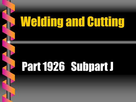 <strong>Welding</strong> and Cutting Part 1926 Subpart J.