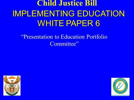 "IMPLEMENTING EDUCATION WHITE PAPER 6 ""Presentation to Education Portfolio Committee"" Child Justice Bill."