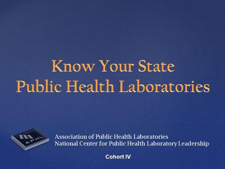 Association of Public Health Laboratories National Center for Public Health Laboratory Leadership Cohort IV.