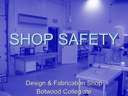 SHOP SAFETY Design & Fabrication Shop Botwood Collegiate.