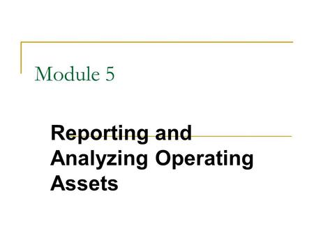 Module 5 Reporting and Analyzing Operating Assets.