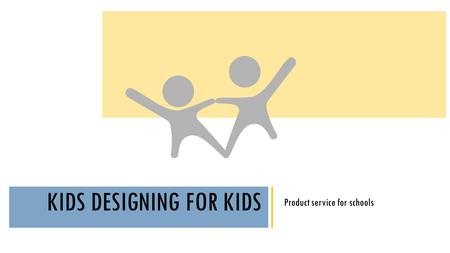 KIDS DESIGNING FOR KIDS Product service for schools.