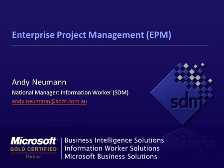 Enterprise Project Management (EPM) Andy Neumann National Manager: Information Worker (SDM)