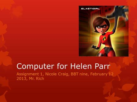 Assignment 1, Nicole Craig, BBT nine, February 12 2013, Mr. Rich Computer for Helen Parr.