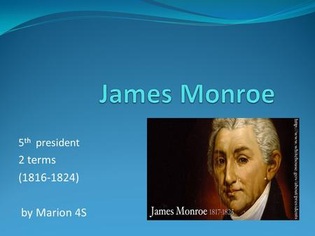 5 th president 2 terms (1816-1824) by Marion 4S. Introduction Born: April 28, 1750 Died: July 4, 1831 Date Elected: 1816 Political Party: Democratic –