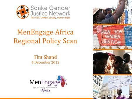MenEngage Africa Regional Policy Scan Tim Shand 4 December 2012.