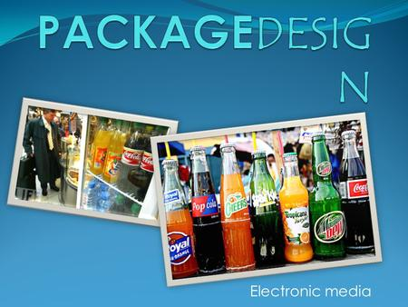 Electronic media. Package Design Graphic designers are hired to design things for new products – every thing from the shape of the box or packaging the.