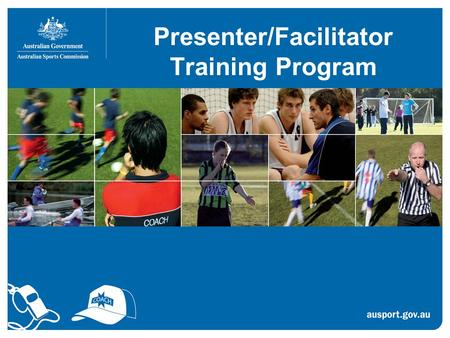 Presenter/Facilitator Training Program. Why train presenters? To develop better coaches and officials... We need great presenters and facilitators to.